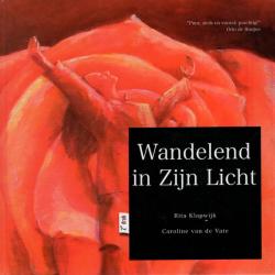 Wandelend in Zijn Licht, Rita Klapwijk & Caroline van de Vate
