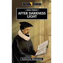 Engels, Kinderboek, TB - John Calvin - After Darkness Light, Catherine MacKenzie
