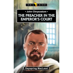 Engels, Kinderboek, TB - John Chrysostom - The Preacher in the Emperor's Court, Dayspring MacLeod