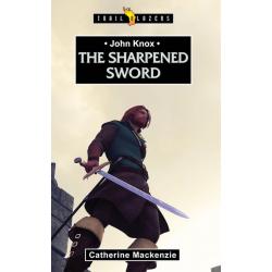 Engels, Kinderboek, TB - John Knox - The Sharpened Sword, Catherine MacKenzie