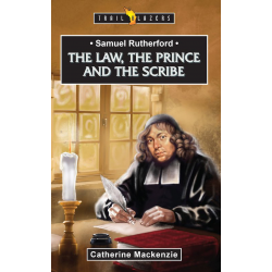 Engels, Kinderboek, TB - Samuel Rutherford - The Law, the Prince and the Scribe, Catherine MacKenzie