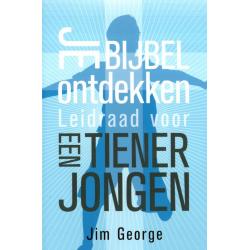 Je Bijbel ontdekken - Leidraad voor een tienerjongen, Jim George